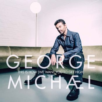'George Michael' ปล่อยเพลงล่าสุด  'This is How (We Want You to Get High)'